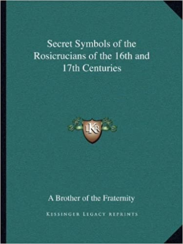 Secret Symbols Of The Rosicrucians Of The 16th And 17th Centuries A