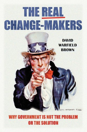 The Real Change-Makers: Why Government is Not the Problem Or the Solution (English Edition)