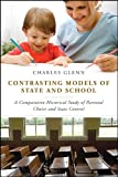 Contrasting Models of State and School : A Comparative Historical Study of Parental Choice and State Control, Glenn, Charles, 1441145621