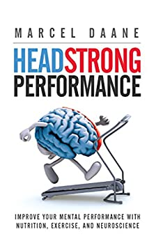 Headstrong Performance: Improve Your Mental Performance With Nutrition, Exercise, and Neuroscience by [Daane, Marcel]