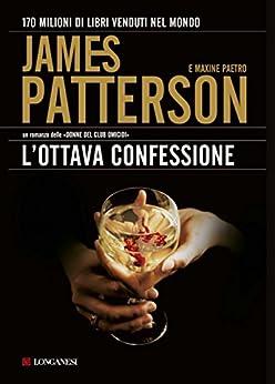 L'ottava confessione: Un'indagine delle donne del Club Omicidi (Longanesi Thriller) (Italian Edition) by [Patterson, James, Paetro, Maxine]
