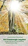 Mit Fremdenergie umgehen: Handbuch für Sensitive mit praktischen Übungen für den Alltag (Literareon)