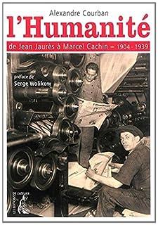 L'Humanité : de Jean Jaurès à Marcel Cachin, 1904-1939, Courban, Alexandre