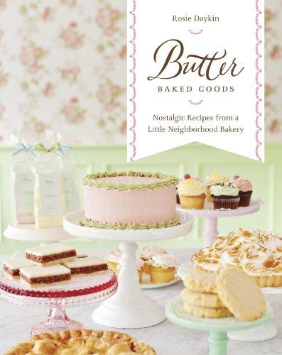 - Butter Baked Goods: Nostalgic Recipes From a Little Neighborhood Bakery