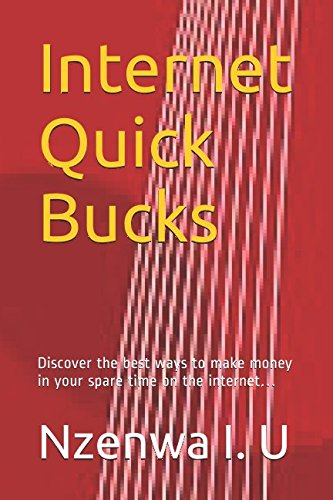 Internet Quick Bucks: Discover the best ways to make money in your spare time on the internet…