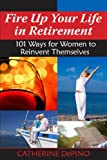 Fire up Your Life in Retirement, Catherine DePino, 1557789118
