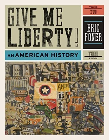 Give Me Liberty!: An American History (Third Edition) (Vol. 2) 3rd (third) Edition by Foner, Eric published by W. W. Norton & Company (Give Me Liberty Vol 2)