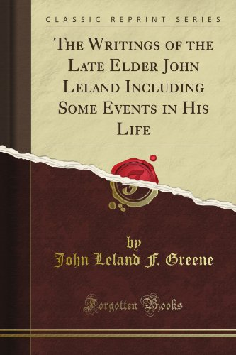 The Writings of the Late Elder John Leland Including Some Events in His Life (Classic Reprint)