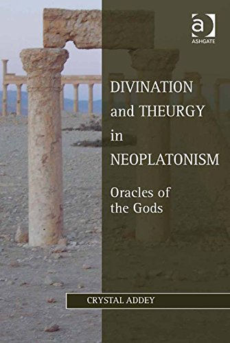 Download Divination and Theurgy in Neoplatonism: Oracles of the Gods (Ashgate Studies in Philosophy and Theology in Late Antiquity) Pdf