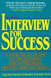 Interview for Success : A Practical Guide to Increasing Job Interviews, Offers and Salaries, Krannich, Caryl R. and Krannich, Ronald L., 1570230307