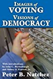 Images of Voting/Visions of Democracy, Natchez, Peter B., 1412842921