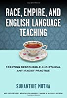 Race, Empire, and English Language Teaching: Creating Responsible and Ethical Anti-Racist Practice (Multicultural Education)