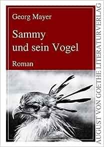 Sammy und sein Vogel: Roman (German Edition): Georg Mayer