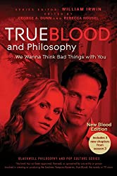 True Blood and Philosophy (The Blackwell Philosophy and Pop Culture Series)