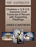 Cholskos V. U S U. S. Supreme Court Transcript of Record with Supporting Pleadings, James E. Mathews, 1270095374