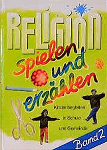 Religion spielen und erzählen / Kinder begleiten in Schule und Gemeinde: Religion spielen und erzählen, 3 Bde., Bd.2