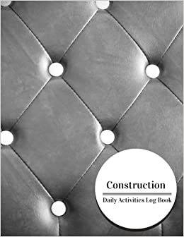 construction daily activities log book construction log book