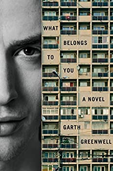 What Belongs to You: A Novel by [Greenwell, Garth]