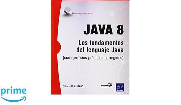 Java 8. Los Fundamentos Del Lenguaje Java + Ejercicios Prácticos Corregidos: Amazon.es: Thierry Groussard: Libros