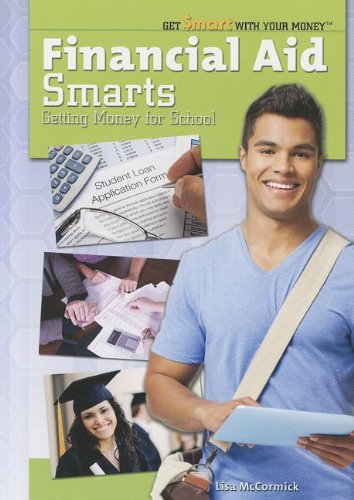 Financial Aid Smarts: Getting Money for School (Get Smart with Your Money)