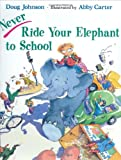 Never Ride Your Elephant to School, Doug Johnson, 0805028803