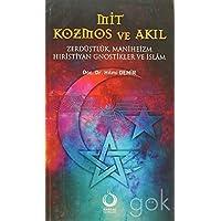 Mit, Kozmos ve Akıl: Zerdüştlük, Maniheizm Hıristiyan Gnostikler ve İslam'ın