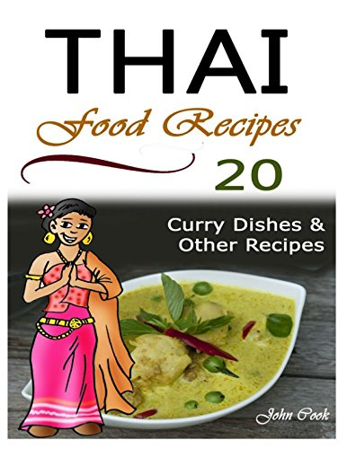 Thai Food Recipes: 20 Thai Curry Dishes and Other Thai Cookbook Recipes