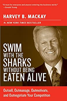 Swim with the Sharks Without Being Eaten Alive: Outsell, Outmanage, Outmotivate, and Outnegotiate Your Competition (Collins Business Essentials) by [Mackay, Harvey B.]