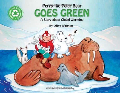Read Online Perry the Polar Bear Goes Green: A Story About Global Warming by Olive O'Brien (2010) Paperback pdf epub