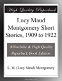 img - for Lucy Maud Montgomery Short Stories, 1909 to 1922 book / textbook / text book