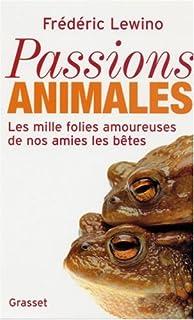 Passions animales : les milles folies amoureuses de nos amies les bêtes, Lewino, Frédéric