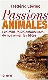 Passions animales : Les mille folies amoureuses de nos amies les bêtes par Lewino