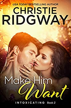 Make Him Want (Intoxicating Book 2) by [Ridgway, Christie]