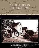 A Hilltop on the Marne, Junior) Mildred Aldrich, 1438532334