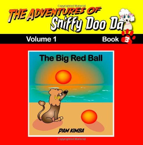 Read Online The Adventures Of Sniffy Doo Da : The Big Red Ball: Book 3 pdf epub