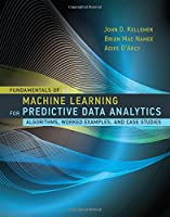 Fundamentals of Machine Learning for Predictive Data Analytics: Algorithms, Worked Examples, and Case Studies Front Cover