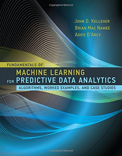 Fundamentals of Machine Learning for Predictive Data Analytics: Algorithms, Worked Examples, and Case Studies (MIT Press) (Predictive Modeling compare prices)