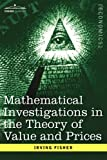 Mathematical Investigations in the Theory of Value and Prices, and Appreciation and Interest, Irving Fisher, 160206959X