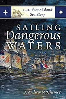 Sailing Dangerous Waters: Another Stone Island Sea Story by [McChesney, D. Andrew]