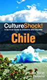 Culture Shock! Chile: A Survival Guide to Customs and Etiquette