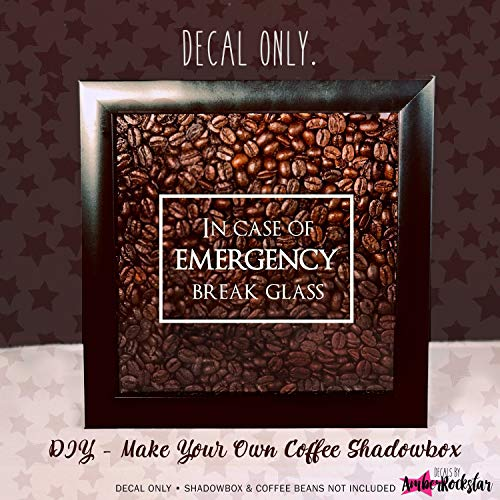 Dreaminggg in Case of Emergency Break Glass Coffee Lover Vinyl Sticker Decal for Shadow Boxes Coffee Mugs Wall Quotes and More (In Case Of Emergency Break Glass Box)