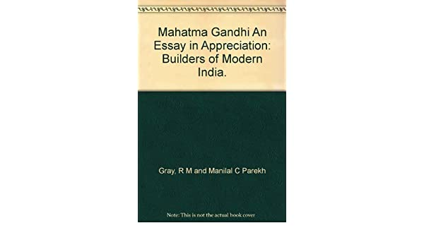 High School Essay Writing Mahatma Gandhi An Essay In Appreciation  R M Parekh Manilal  Chhotalal Gray Amazoncom Books Should The Government Provide Health Care Essay also The Importance Of English Essay Mahatma Gandhi An Essay In Appreciation  R M Parekh Manilal  Sample English Essays