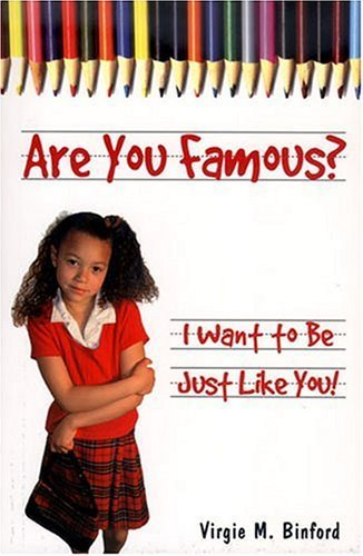 Are You Famous? I Want to Be Just Like You! by Binford Virgie M. (2005-01-07) Paperback