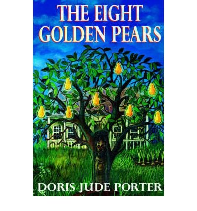 Read Online [ [ [ The Eight Golden Pears [ THE EIGHT GOLDEN PEARS ] By Jude Porter, Doris ( Author )May-14-2004 Paperback ebook