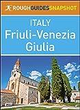 Friuli-Venezia Giulia (Rough Guides Snapshot Italy)