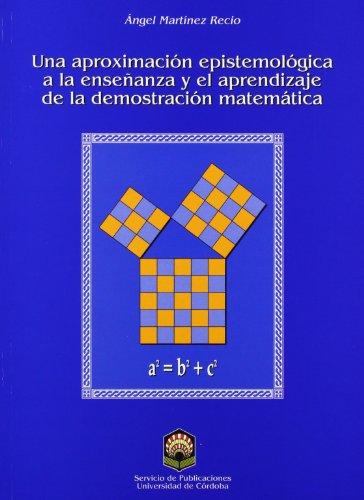 Descargar Libro Una Aproximación Epistemológica A La Enseñanza Y El Aprendizaje De La Demostración Matemática Martinez Recio