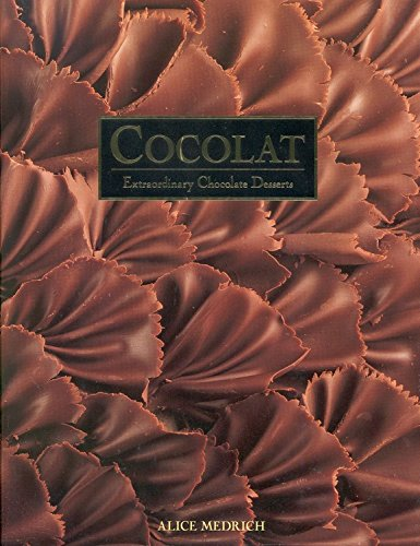 Cocolat: Extraordinary Chocolate Desserts by Alice Medrich
