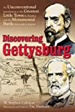 img - for Discovering Gettysburg: An Unconventional Introduction to the Greatest Little Town in America and the Monumental Battle that Made It Famous book / textbook / text book