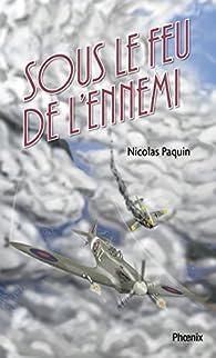 Les volontaires 01 : Sous le feu de l'ennemi: Sous le feu de l'ennemi par Nicolas Paquin