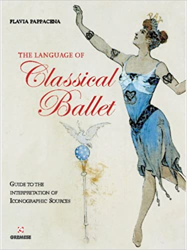 The Language of Classical Ballet: Guide to the Interpretation of Iconographic Sources (Library of the Arts)